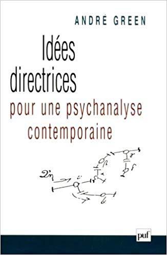 André Green : Idées directrices pour une psychanalyse contemporaine