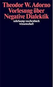 Adorno: Negative Dialektik und Kritik des Positiven