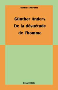 Günther Anders. De la désuétude de l'homme